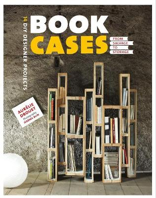 Bookcases: From Salvage to Storage by Aurelie Drouet