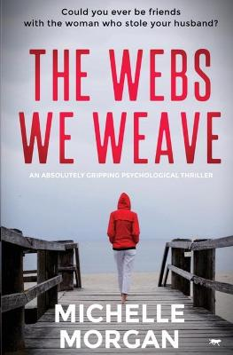 The Webs We Weave by Michelle Morgan