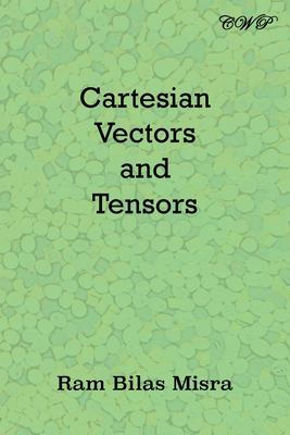 Cartesian Vectors and Tensors by Ram Bilas Misra