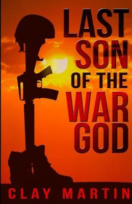 Last Son Of The War God by Clay Martin