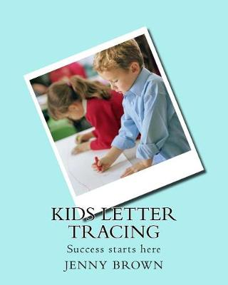 Kids Letter Tracing by Jenny Brown