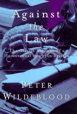 Against the Law: The Classic Account of a Homosexual in 1950s Britain by Peter Wildeblood