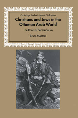 Christians and Jews in the Ottoman Arab World by Bruce Masters