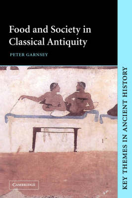 Food and Society in Classical Antiquity by Peter Garnsey