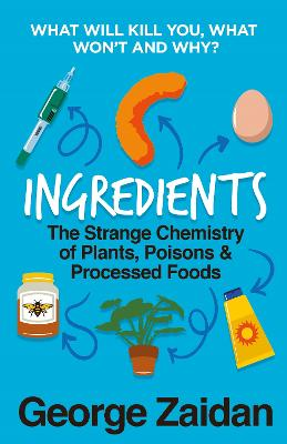 Ingredients: The Strange Chemistry of Plants, Poisons and Processed Foods by George Zaidan