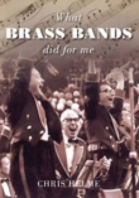 What Brass Bands Did For Me by Chris Helme