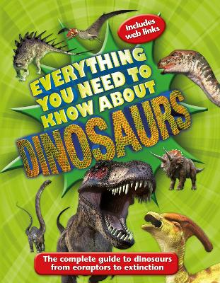 Everything You Need to Know About Dinosaurs by Dougal Dixon