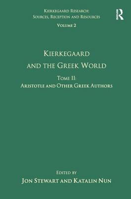 Kierkegaard and the Greek World Kierkegaard and the Greek World - Aristotle and Other Greek Authors Volume 2, Tome II by Katalin Nun