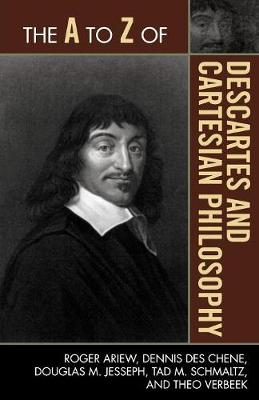 A to Z of Descartes and Cartesian Philosophy by Dennis Des Chene