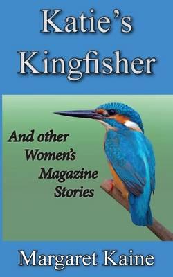 Katie's Kingfisher by Margaret Kaine