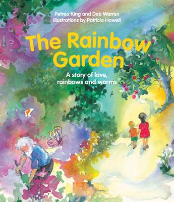 The Rainbow Garden: A Story of Love, Rainbows and Worms by Petra King