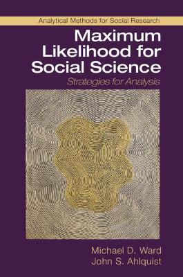 Maximum Likelihood for Social Science by Michael D. Ward