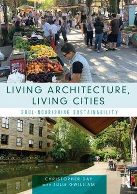 Living Architecture, Living Cities: Soul-Nourishing Sustainability by Christopher Day