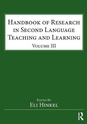 Handbook of Research in Second Language Teaching and Learning  Volume III by Eli Hinkel