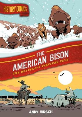 History Comics: The American Bison: The Buffalo's Survival Tale by Andy Hirsch