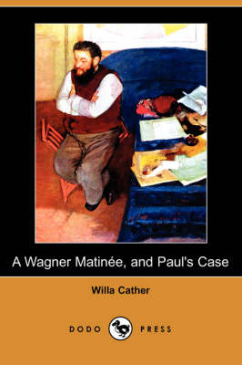 Wagner Matinee, and Paul's Case (Dodo Press) book