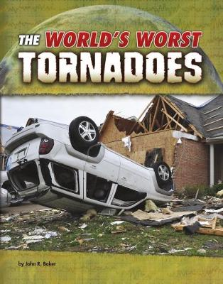 The The World's Worst Tornadoes by John R. Baker