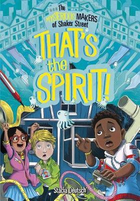 That's the Spirit!: The Mysterious Makers of Shaker Street by ,Stacia Deutsch