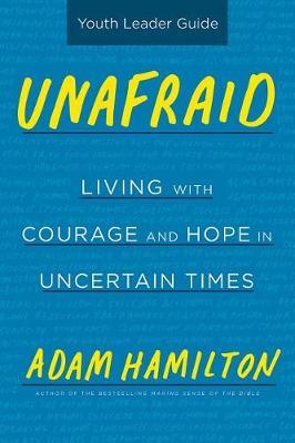 Unafraid Youth Leader Guide by Adam Hamilton