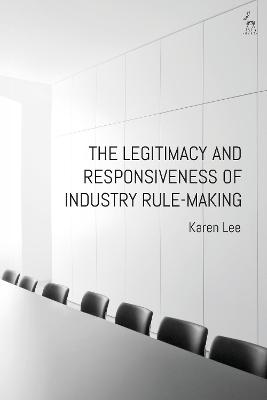 The Legitimacy and Responsiveness of Industry Rule-making by Dr Karen Lee