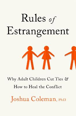 Rules of Estrangement: Why Adult Children Cut Ties and How to Heal the Conflict book