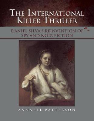 The International Killer Thriller: Daniel Silva's Reinvention of Spy and Noir Fiction by Annabel Patterson