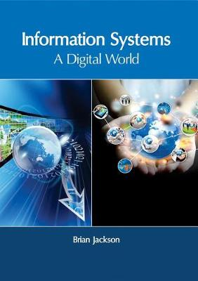 Information Systems: A Digital World by Brian Jackson