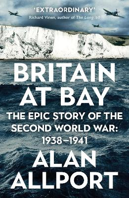 Britain at Bay: The Epic Story of the Second World War: 1938-1941 by Alan Allport