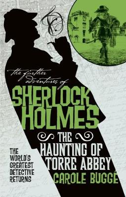 The Further Adventures of Sherlock Holmes - The Haunting of Torre Abbey by Carole Bugge