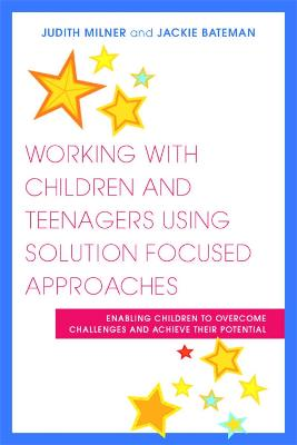 Working with Children and Teenagers Using Solution Focused Approaches book