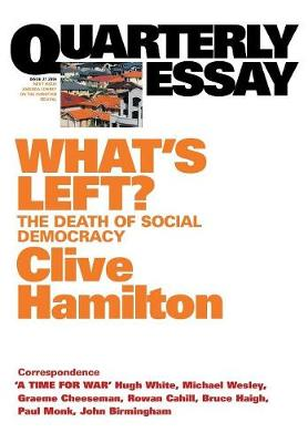What's Left?: The Death Of Social Democracy: Quarterly Essay21 by Clive Hamilton