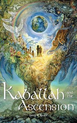 Kaballah and the Ascension by David K Miller