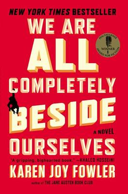 We Are All Completely Beside Ourselves by Karen Joy Fowler