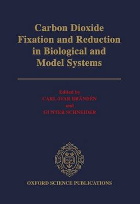Carbon Dioxide Fixation and Reduction in Biological and Model Systems by Carl-Ivar Branden