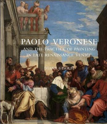 Paolo Veronese and the Practice of Painting in Late Renaissance Venice book