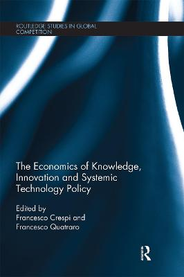 The The Economics of Knowledge, Innovation and Systemic Technology Policy by Francesco Crespi