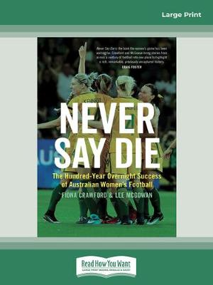 Never Say Die: The Hundred-Year Overnight Success of Australian Women's Football by Fiona Crawford and Lee McGowan