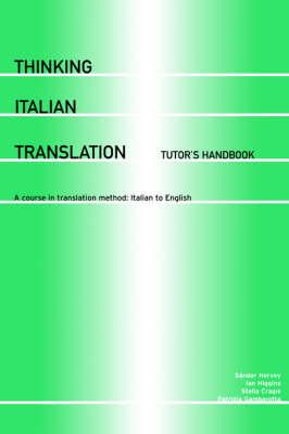 Thinking Italian Translation: Tutor's Handbook: A Course in Translation Method: Italian to English by Stella Cragie