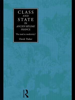 Class and State in Ancien Regime France by David Parker