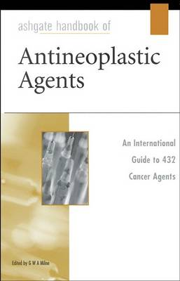 Ashgate Handbook of Autineoplastic Agents by G. W. A. Milne