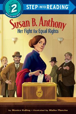 Susan B. Anthony: Her Fight for Equal Rights by Monica Kulling