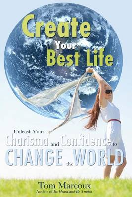 Create Your Best Life by Tom Marcoux