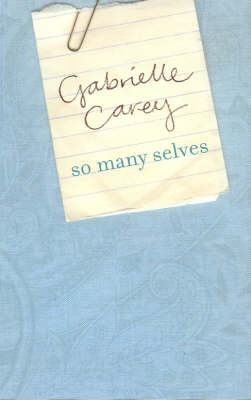 So Many Selves by Gabrielle Carey