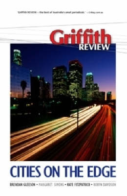Griffith Review 20: Cities on the Edge by Julianne Schultz