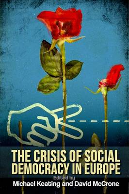 The Crisis of Social Democracy in Europe by Michael Keating