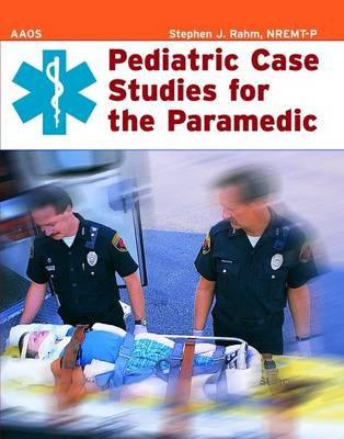 Pediatric Case Studies For The Paramedic by Stephen J. Rahm
