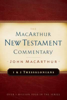 1 & 2 Thessalonians MacArthur New Testament Commentary by Dr John F MacArthur, Jr