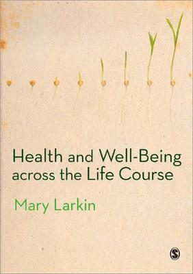 Health and Well-Being Across the Life Course by Mary Larkin