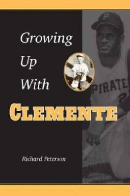 Growing Up with Clemente by Richard Peterson