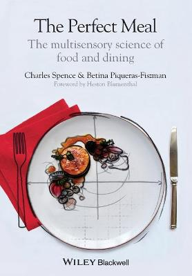 Perfect Meal - the Multisensory Science of    Food and Dining by Charles Spence